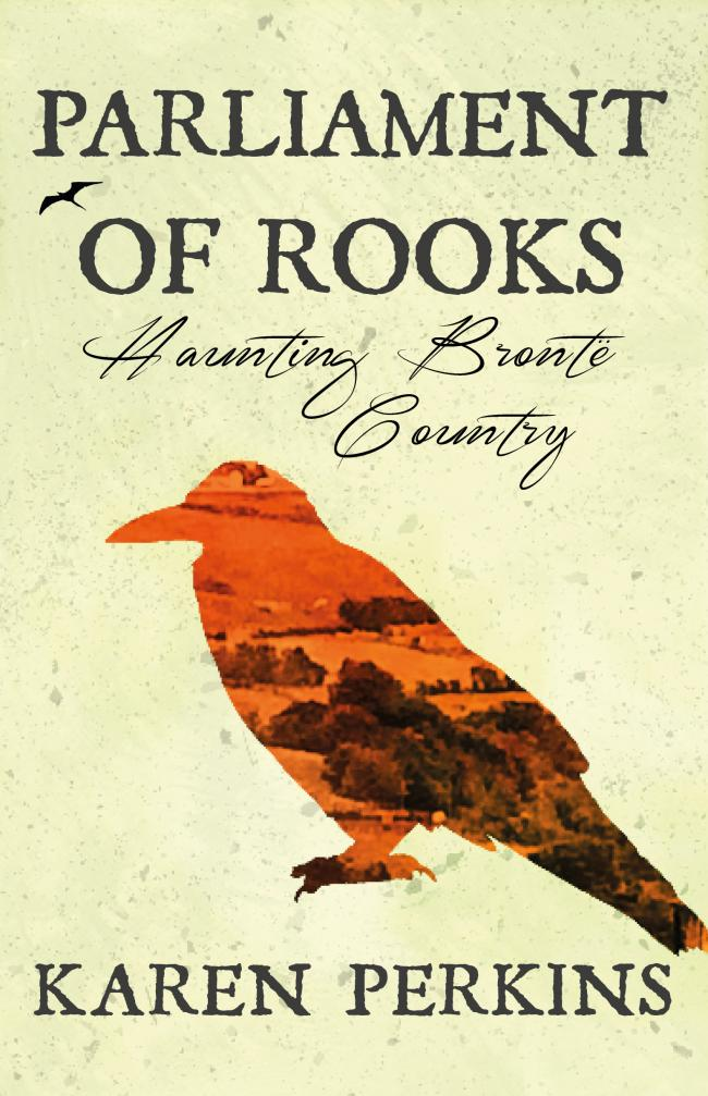 The cover of Karen Perkins's latest novel Parliament Of Rooks: Haunting Brontë Country